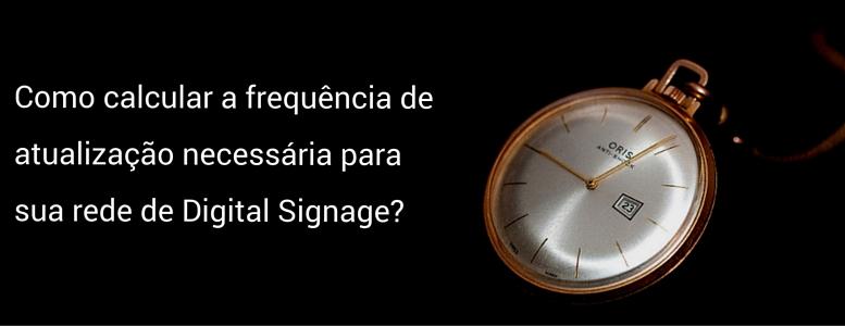 Como calcular a frequência de atualização necessária para sua rede de Digital Signage-