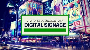 Os 7 fatores de sucesso para um empreendimento de Digital Signage