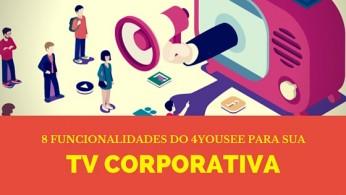 8 funcionalidades do 4yousee perfeitas para sua tv corporativa