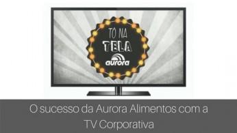 Como a Aurora Alimentos se aproximou dos seus colaboradores com a TV Corporativa (1)_mini (1)