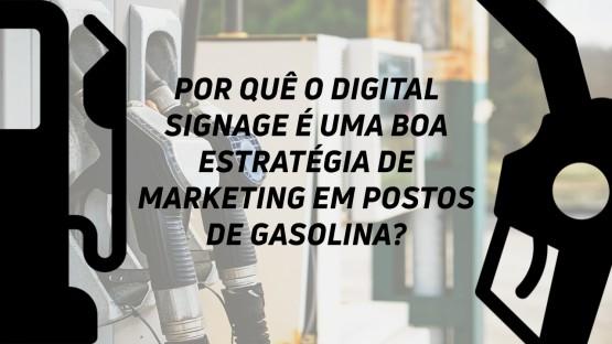 Por quê o Digital Signage é uma boa estratégia de marketing em postos de gasolina?